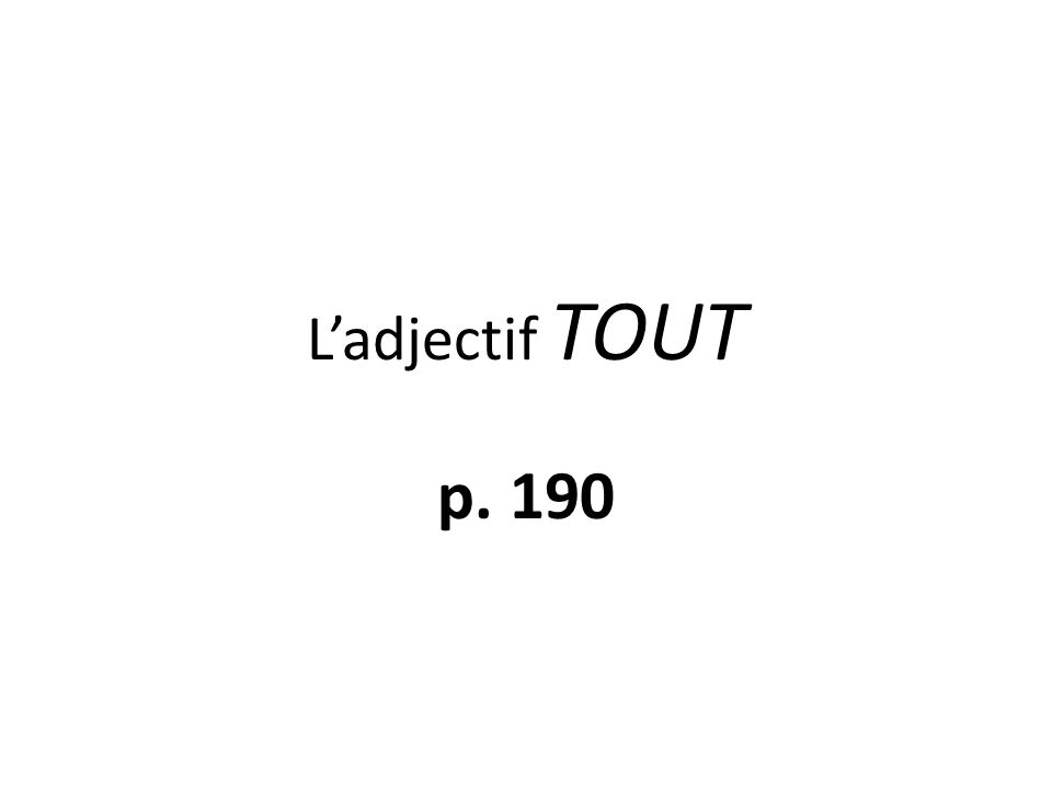 L'adjectif TOUT p. 190