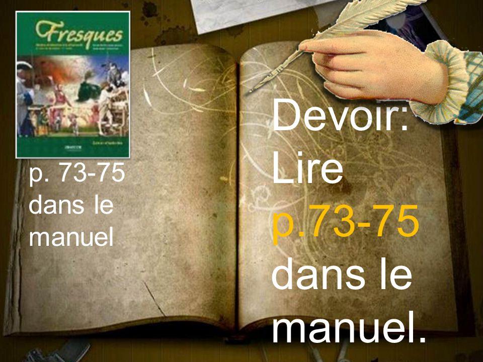Devoir: Lire p.73-75 dans le manuel. p. 73-75 dans le manuel