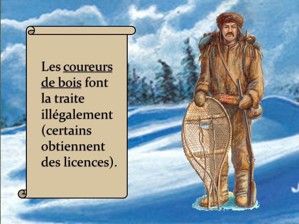 Les coureurs de bois font la traite illégalement (certains obtiennent des licences).