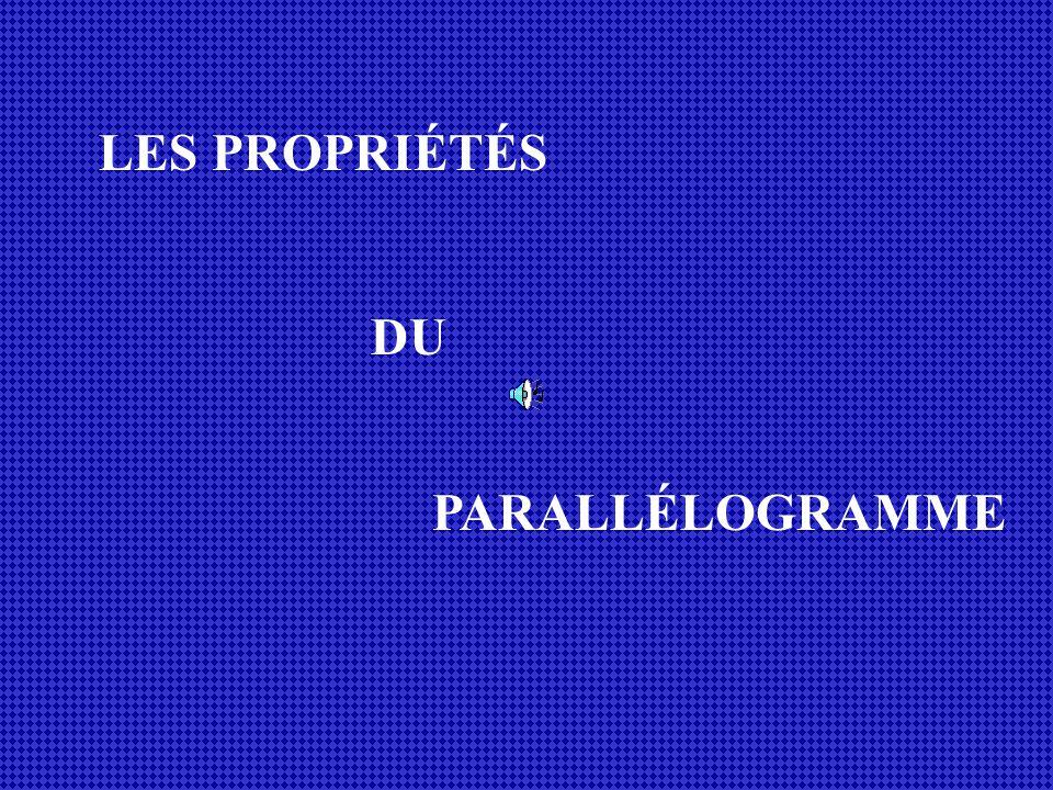 LES PROPRIÉTÉS DU PARALLÉLOGRAMME