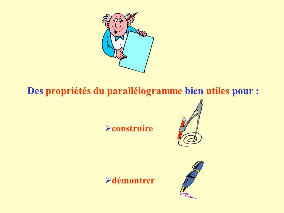 Des propriétés du parallélogramme bien utiles pour :