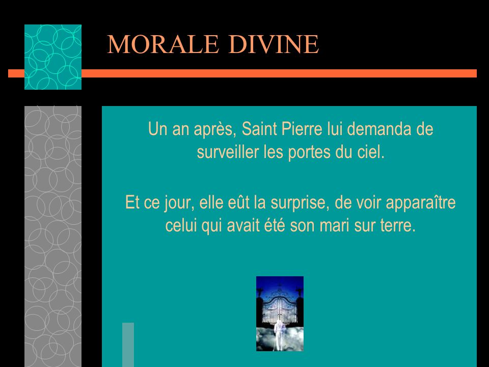 MORALE DIVINE Un an après, Saint Pierre lui demanda de surveiller les portes du ciel.