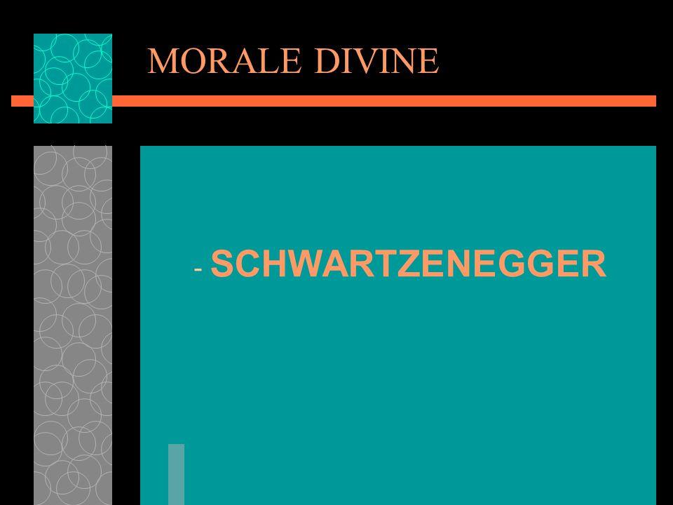 MORALE DIVINE - SCHWARTZENEGGER