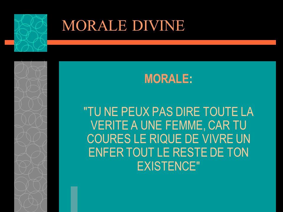 MORALE DIVINE MORALE: TU NE PEUX PAS DIRE TOUTE LA VERITE A UNE FEMME, CAR TU COURES LE RIQUE DE VIVRE UN ENFER TOUT LE RESTE DE TON EXISTENCE