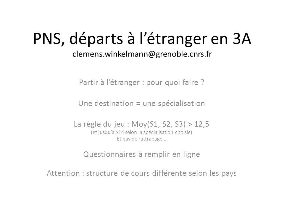 PNS, départs à l'étranger en 3A clemens.winkelmann@grenoble.cnrs.fr