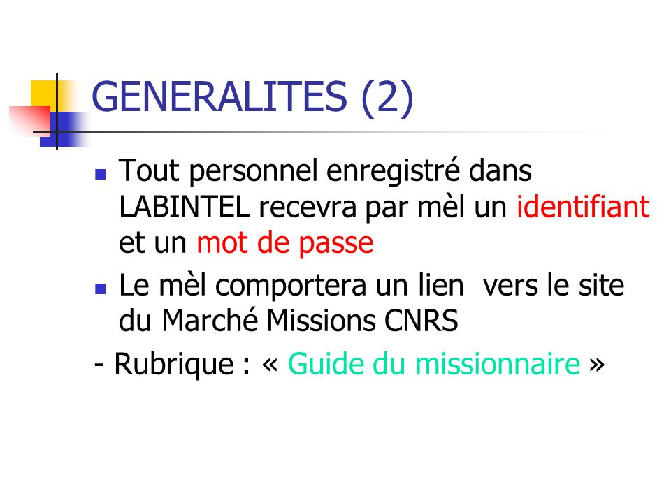 GENERALITES (2) Tout personnel enregistré dans LABINTEL recevra par mèl un identifiant et un mot de passe.