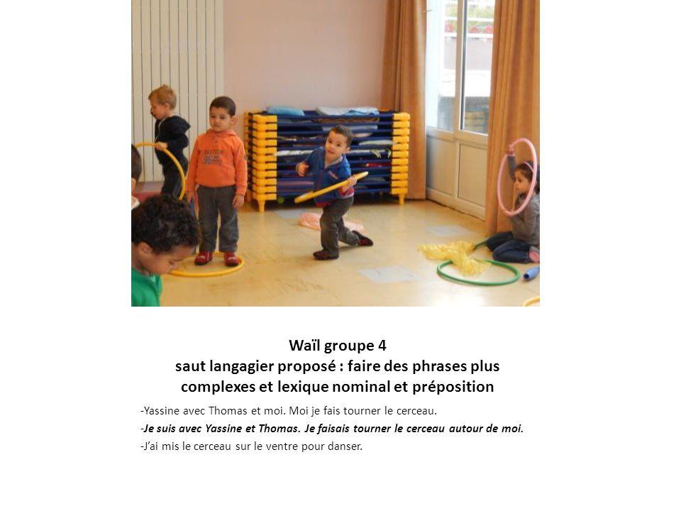 Waïl groupe 4 saut langagier proposé : faire des phrases plus complexes et lexique nominal et préposition