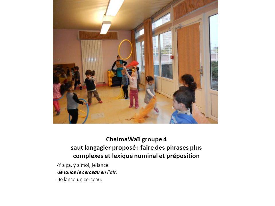 ChaimaWaïl groupe 4 saut langagier proposé : faire des phrases plus complexes et lexique nominal et préposition