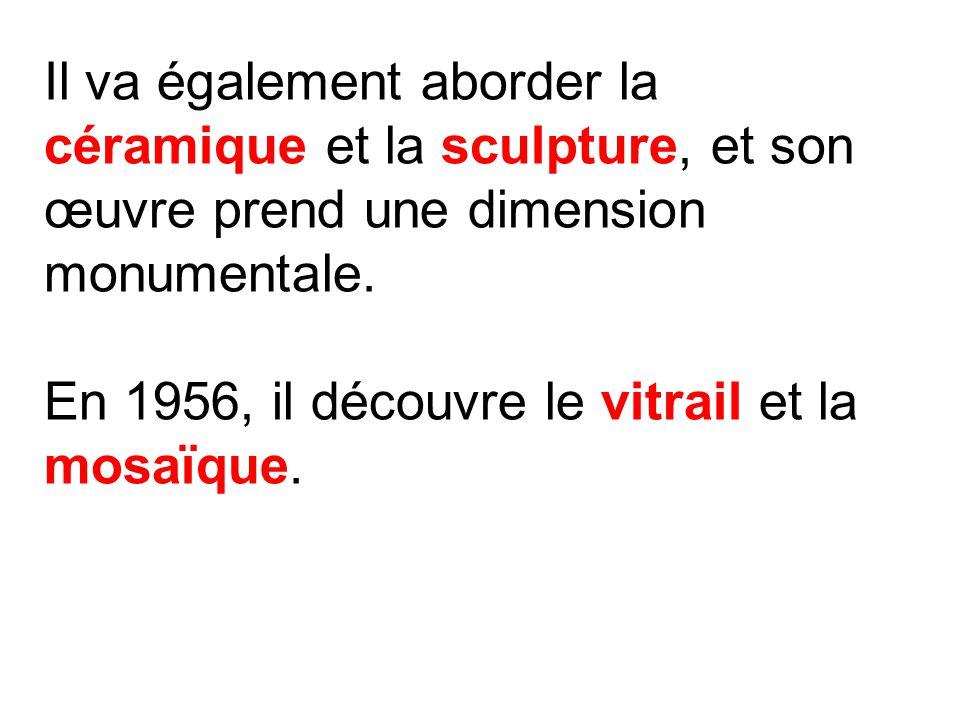 Il va également aborder la céramique et la sculpture, et son œuvre prend une dimension monumentale.