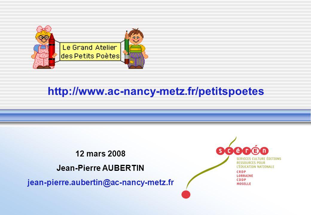 http://www.ac-nancy-metz.fr/petitspoetes 12 mars 2008
