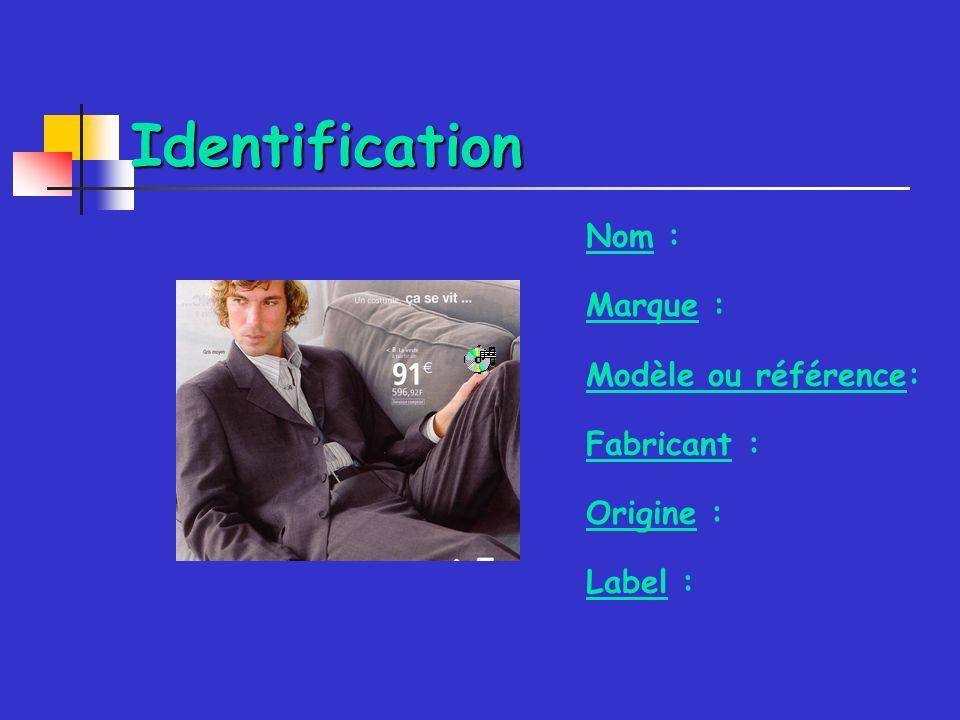 Identification Nom : Marque : Modèle ou référence: Fabricant :