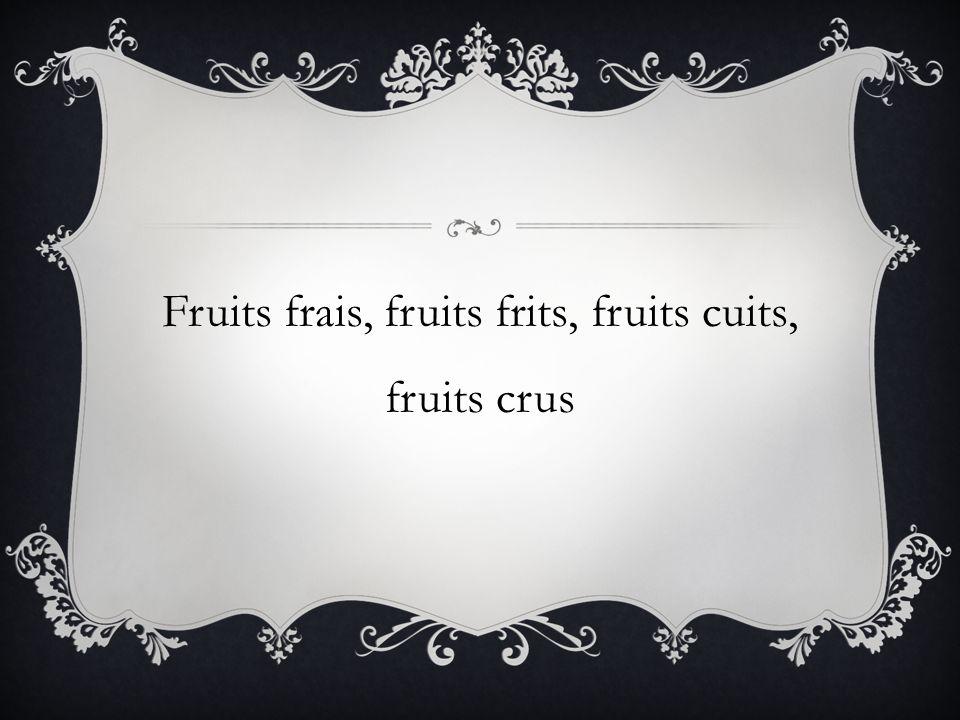 Fruits frais, fruits frits, fruits cuits, fruits crus