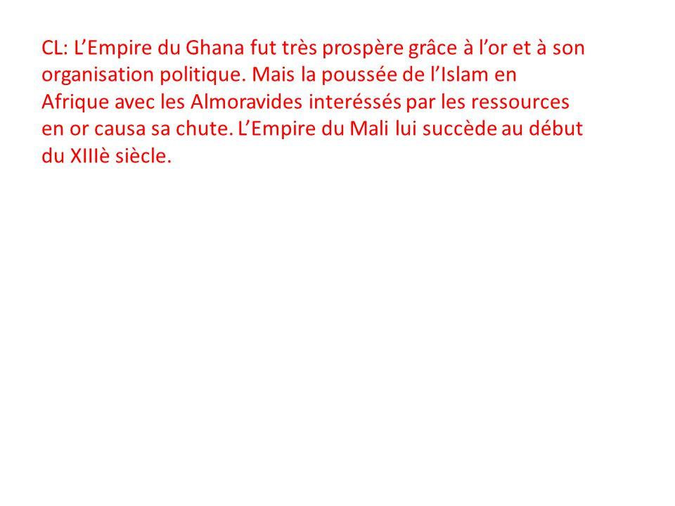 CL: L'Empire du Ghana fut très prospère grâce à l'or et à son organisation politique.