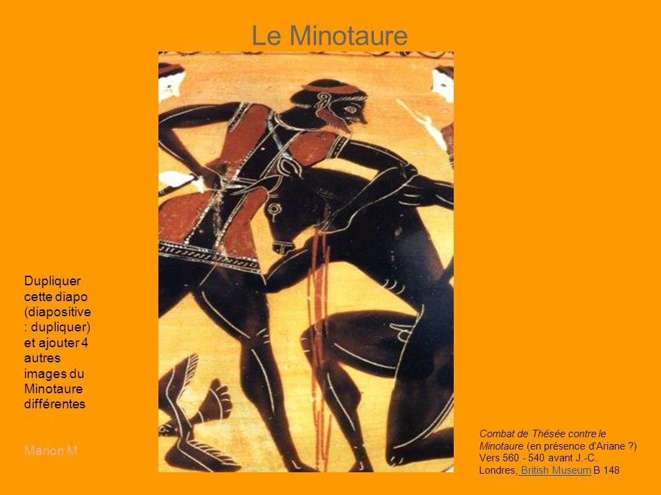Le Minotaure Dupliquer cette diapo (diapositive : dupliquer) et ajouter 4 autres images du Minotaure différentes.