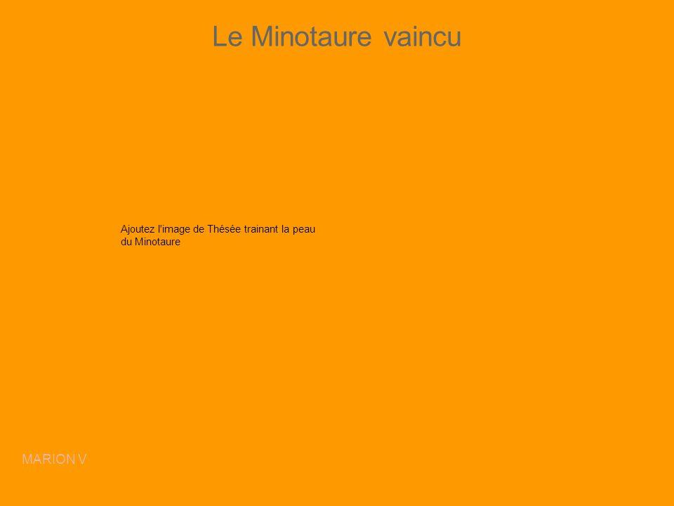 Le Minotaure vaincu MARION V
