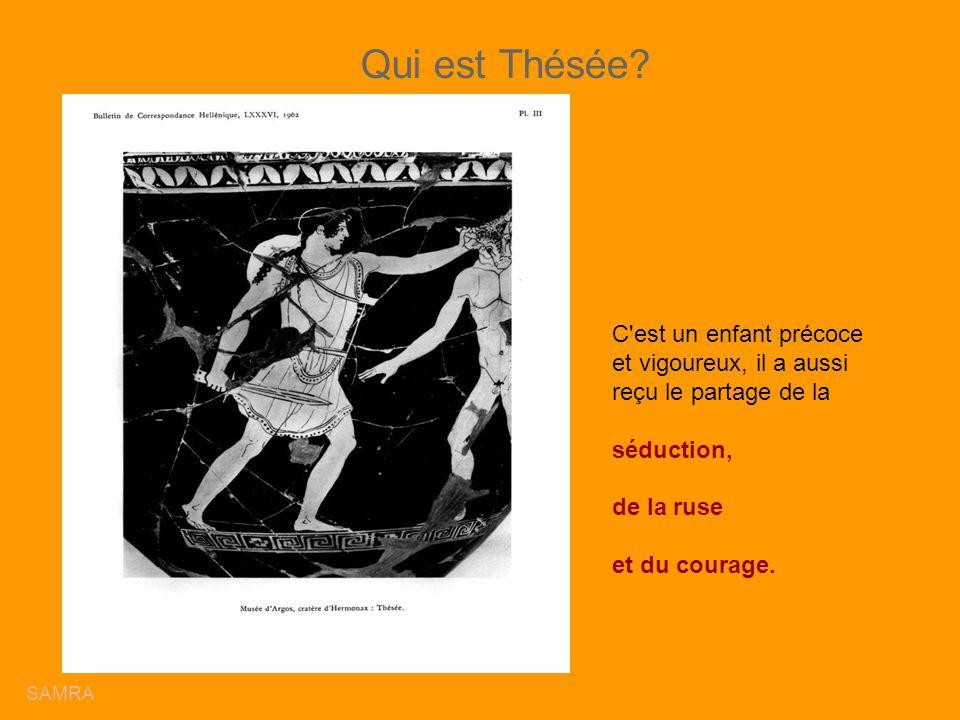 Qui est Thésée C est un enfant précoce et vigoureux, il a aussi reçu le partage de la. séduction,