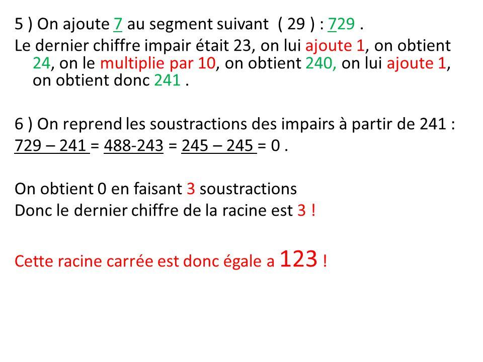 5 ) On ajoute 7 au segment suivant ( 29 ) : 729