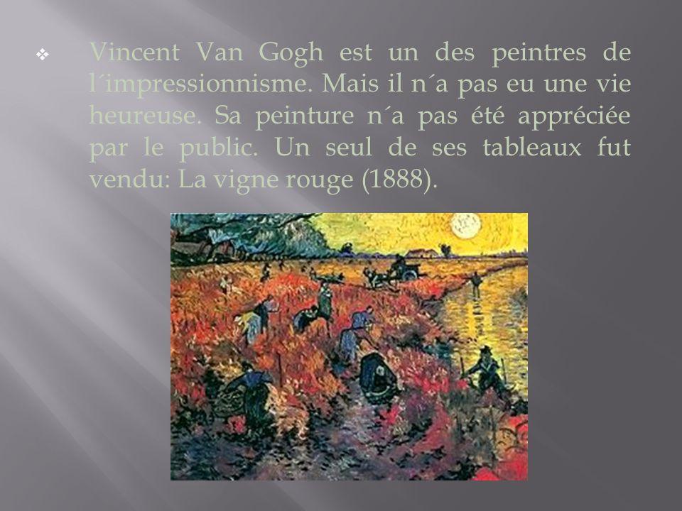 Vincent Van Gogh est un des peintres de l´impressionnisme