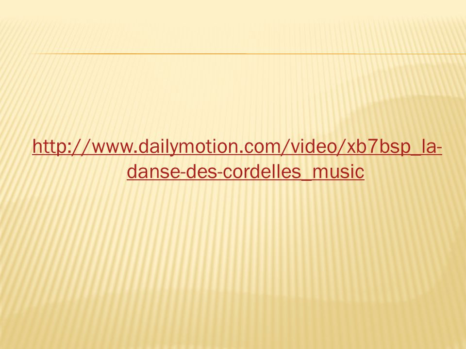 http://www.dailymotion.com/video/xb7bsp_la-danse-des-cordelles_music
