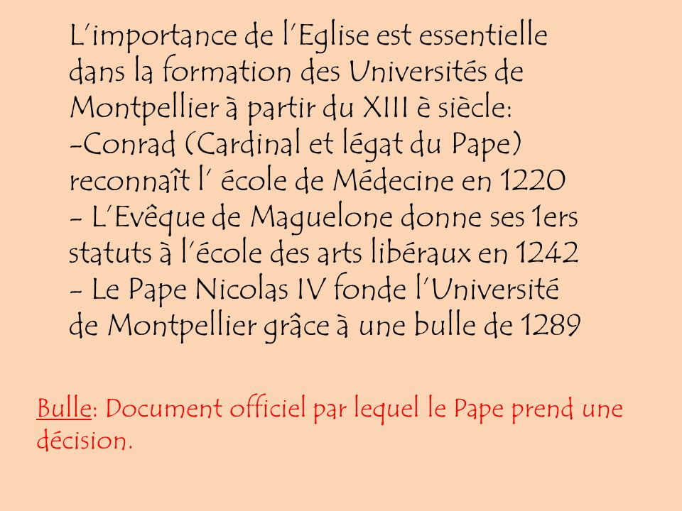 L'importance de l'Eglise est essentielle dans la formation des Universités de Montpellier à partir du XIII è siècle: