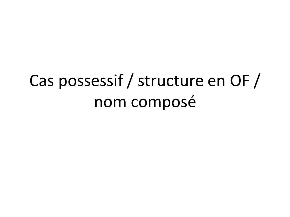 Cas possessif / structure en OF / nom composé