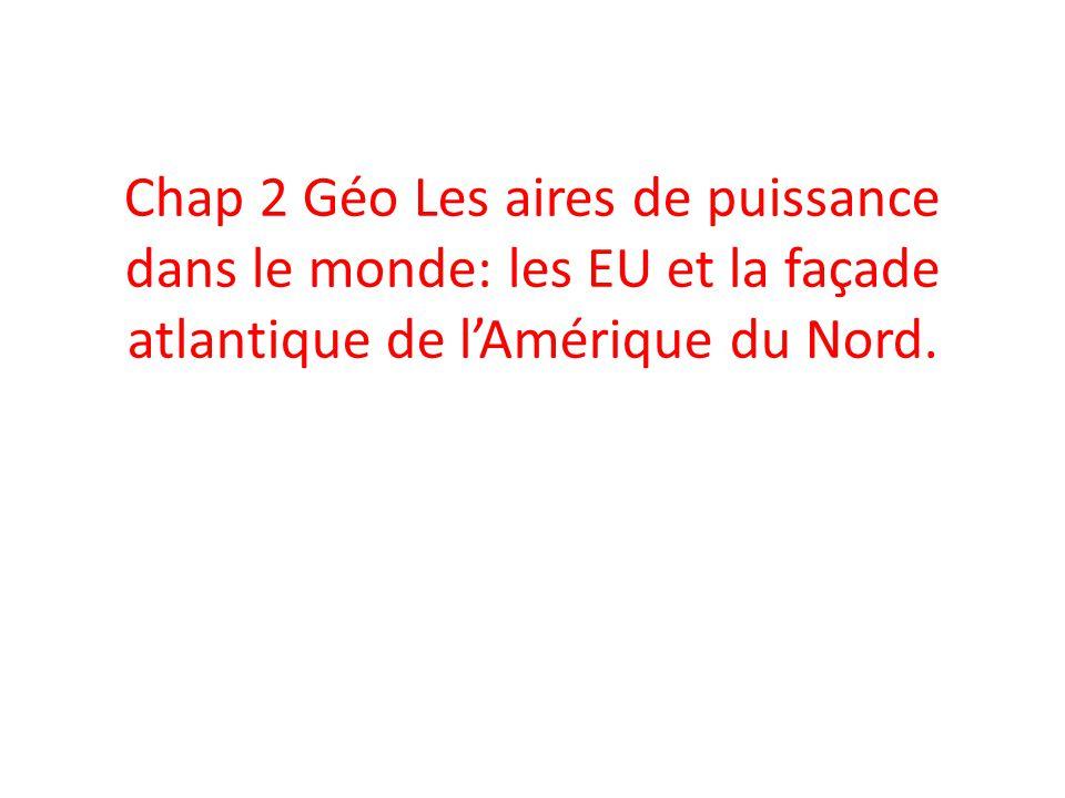 Chap 2 Géo Les aires de puissance dans le monde: les EU et la façade atlantique de l'Amérique du Nord.