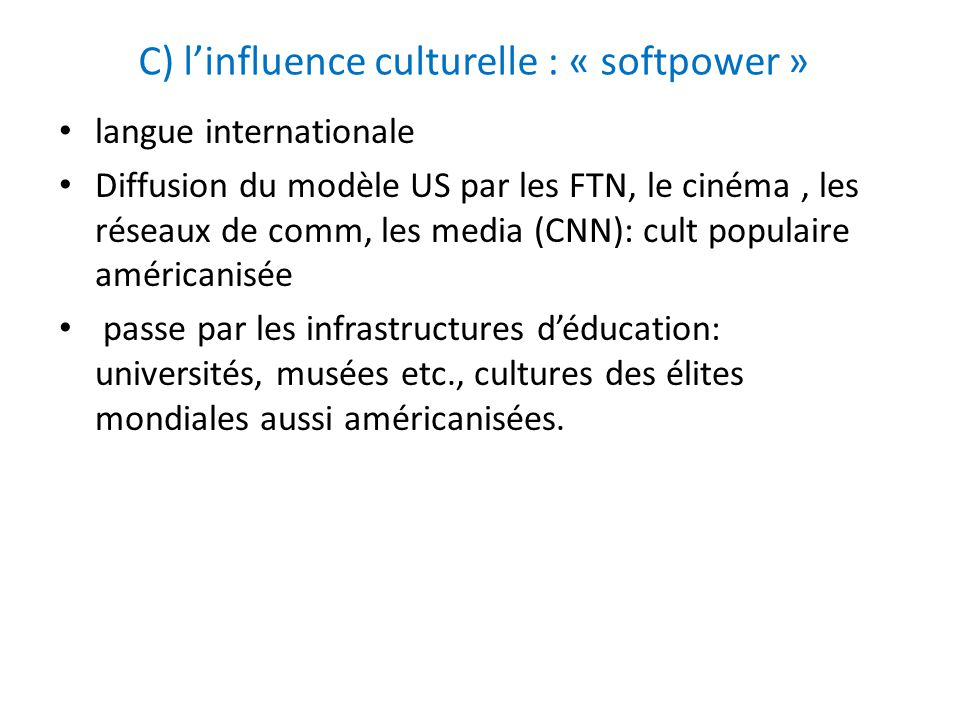 C) l'influence culturelle : « softpower »