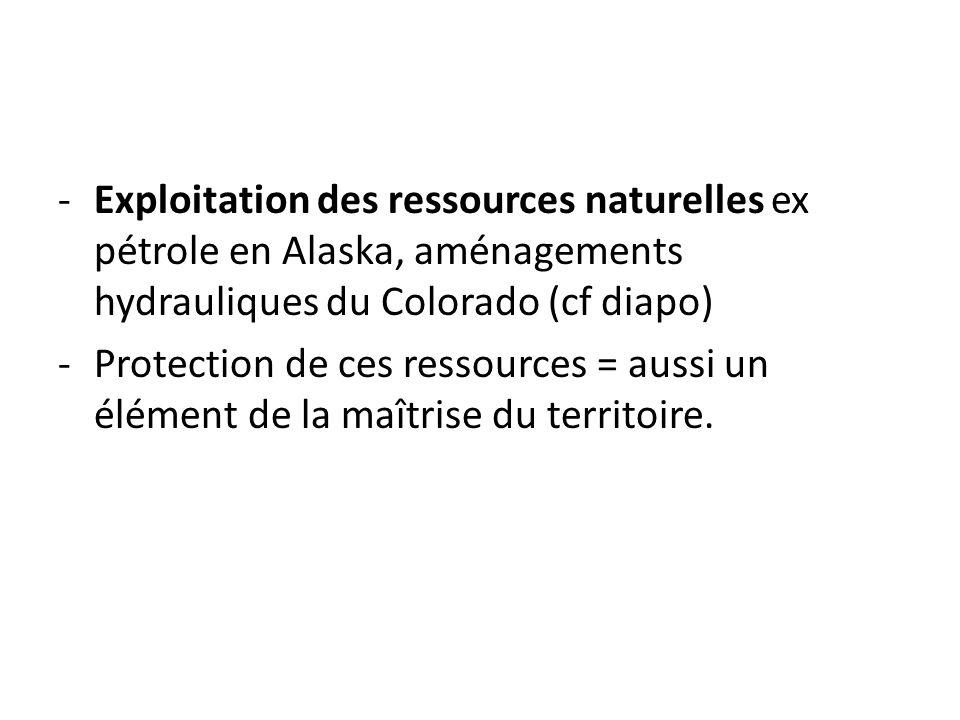 Exploitation des ressources naturelles ex pétrole en Alaska, aménagements hydrauliques du Colorado (cf diapo)