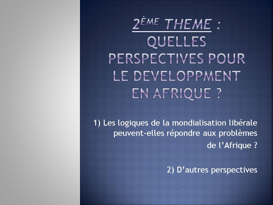 2ème THEME : QUELLES PERSPECTIVES POUR LE DEVELOPPMENT EN AFRIQUE