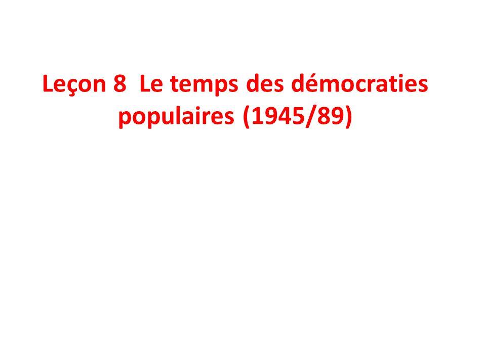 Leçon 8 Le temps des démocraties populaires (1945/89)