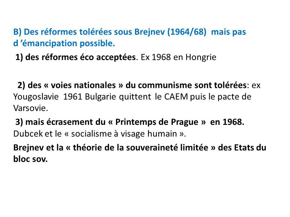 B) Des réformes tolérées sous Brejnev (1964/68) mais pas d 'émancipation possible.