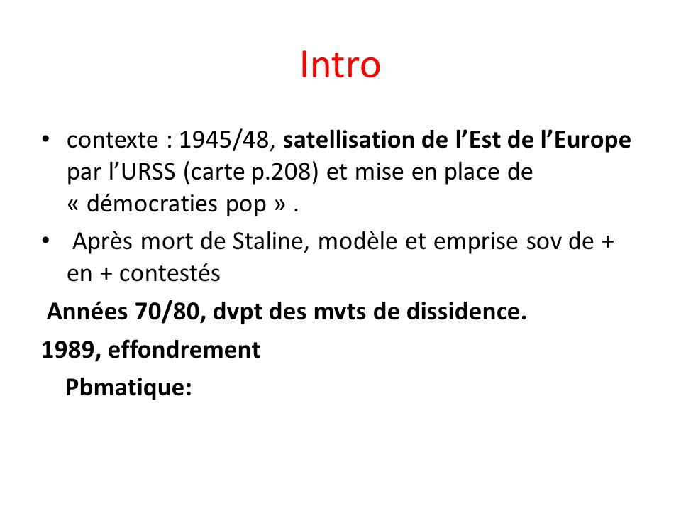 Intro contexte : 1945/48, satellisation de l'Est de l'Europe par l'URSS (carte p.208) et mise en place de « démocraties pop » .
