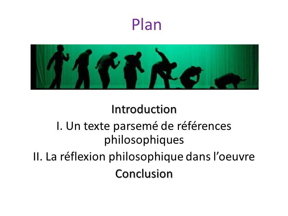 Plan Introduction I. Un texte parsemé de références philosophiques II.