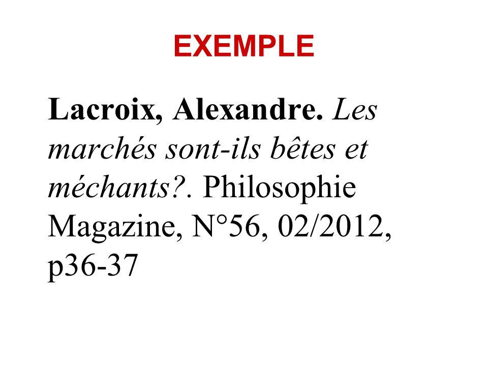 EXEMPLE Lacroix, Alexandre. Les marchés sont-ils bêtes et méchants .