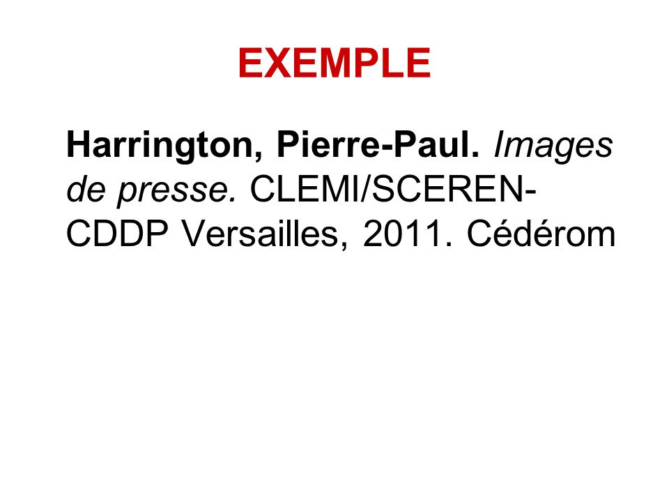 EXEMPLE Harrington, Pierre-Paul. Images de presse. CLEMI/SCEREN-CDDP Versailles, 2011. Cédérom
