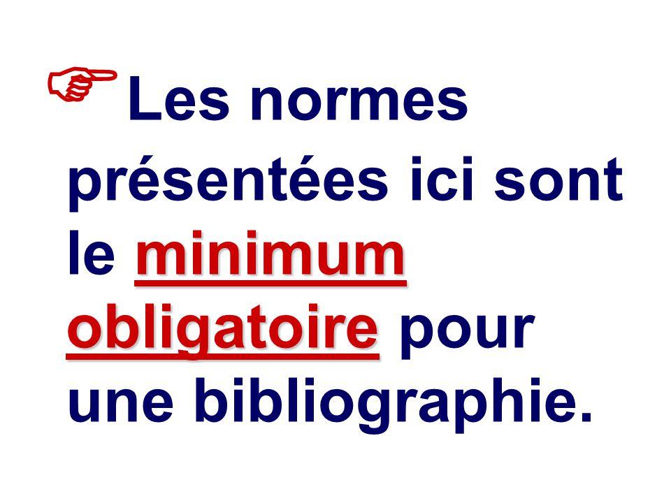 Les normes présentées ici sont le minimum obligatoire pour une bibliographie.