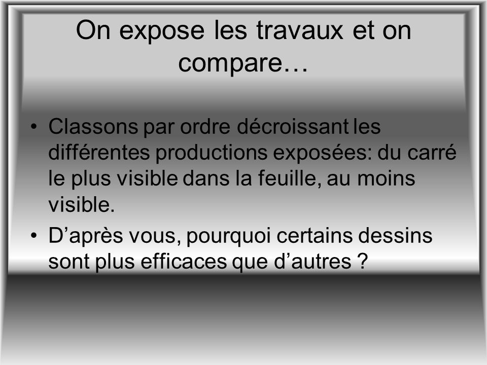 On expose les travaux et on compare…