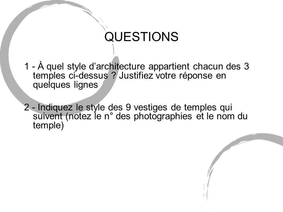 QUESTIONS 1 - À quel style d'architecture appartient chacun des 3 temples ci-dessus Justifiez votre réponse en quelques lignes.