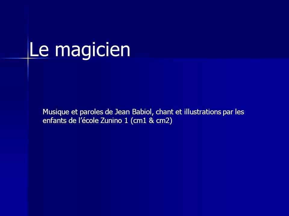 Le magicien Musique et paroles de Jean Babiol, chant et illustrations par les enfants de l'école Zunino 1 (cm1 & cm2)