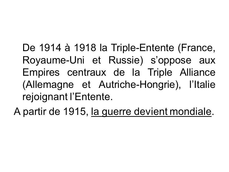 De 1914 à 1918 la Triple-Entente (France, Royaume-Uni et Russie) s'oppose aux Empires centraux de la Triple Alliance (Allemagne et Autriche-Hongrie), l'Italie rejoignant l'Entente.
