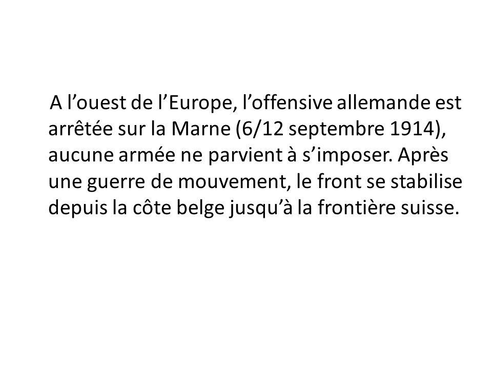 A l'ouest de l'Europe, l'offensive allemande est arrêtée sur la Marne (6/12 septembre 1914), aucune armée ne parvient à s'imposer.
