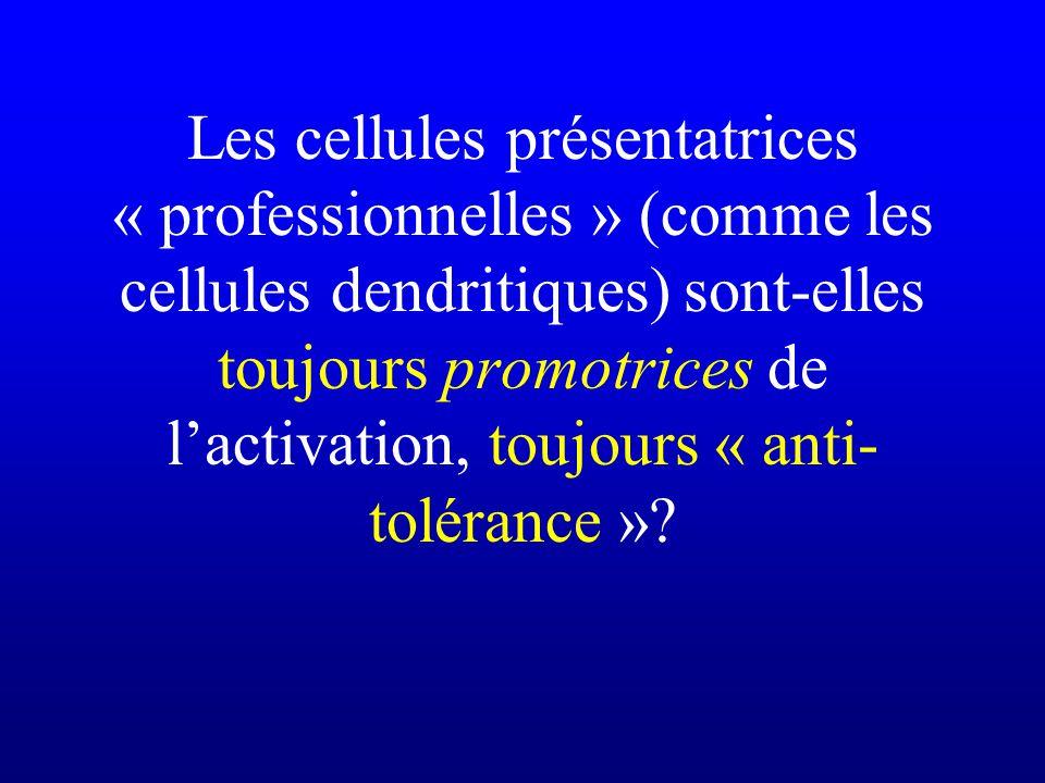 Les cellules présentatrices « professionnelles » (comme les cellules dendritiques) sont-elles toujours promotrices de l'activation, toujours « anti-tolérance »