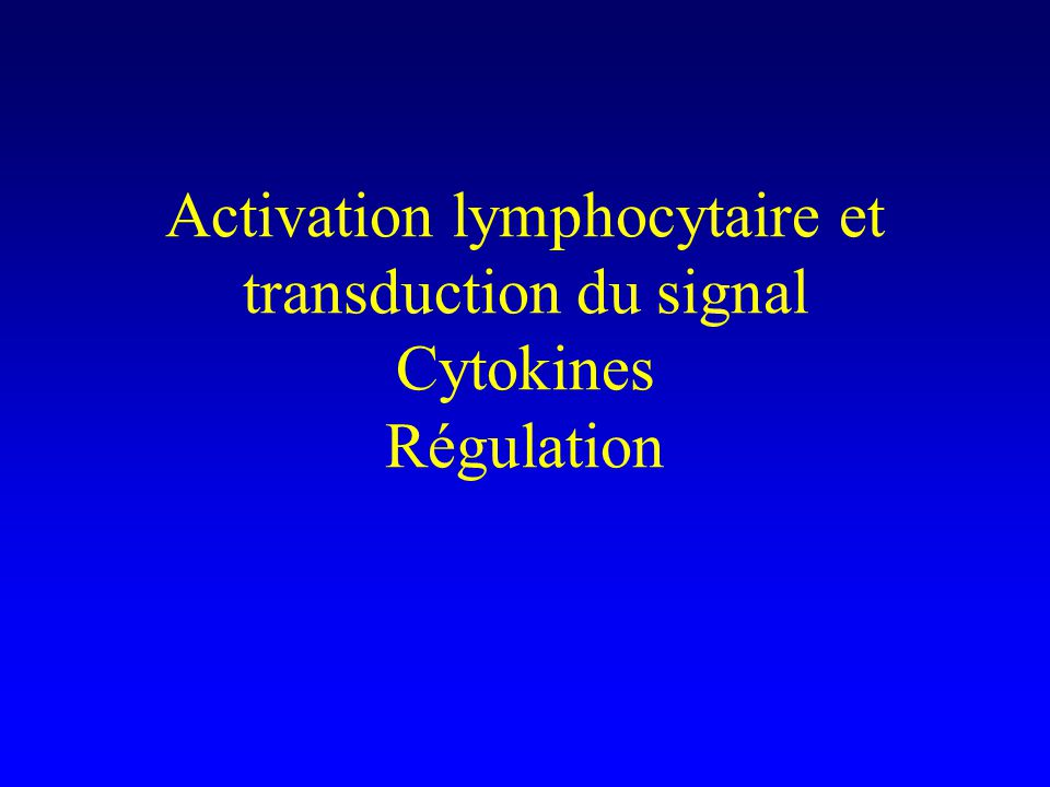 Activation lymphocytaire et transduction du signal Cytokines Régulation