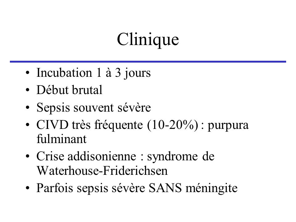 Clinique Incubation 1 à 3 jours Début brutal Sepsis souvent sévère
