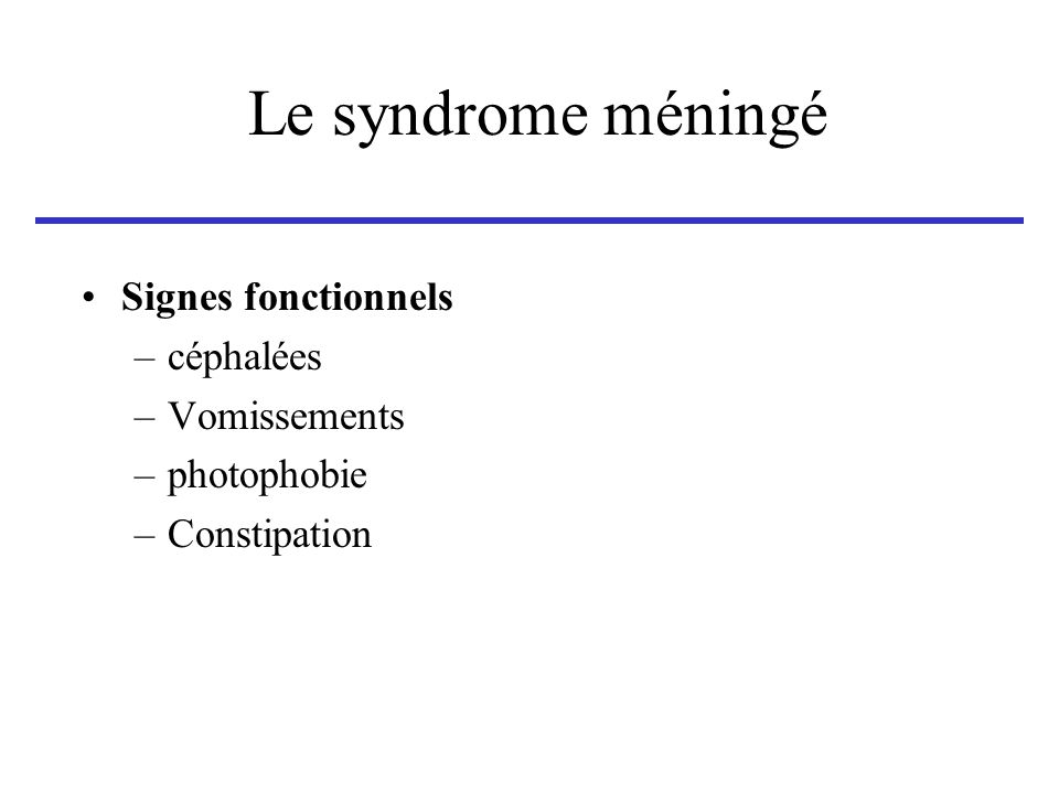 Le syndrome méningé Signes fonctionnels céphalées Vomissements