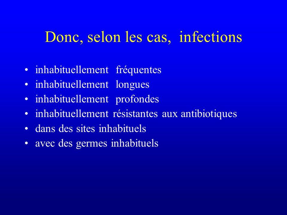 Donc, selon les cas, infections