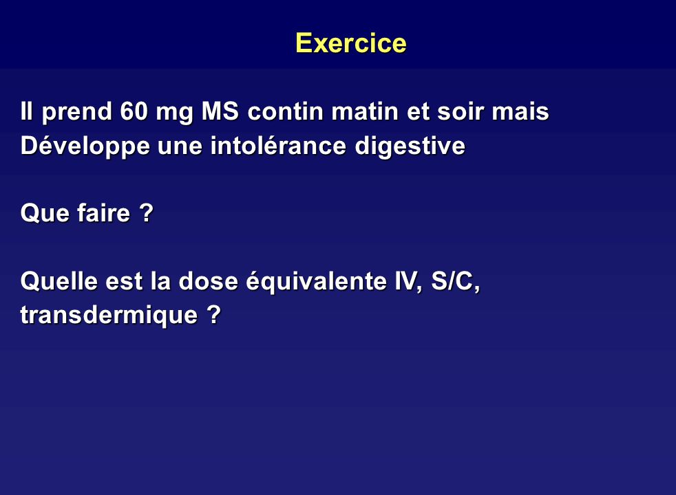 Exercice Il prend 60 mg MS contin matin et soir mais