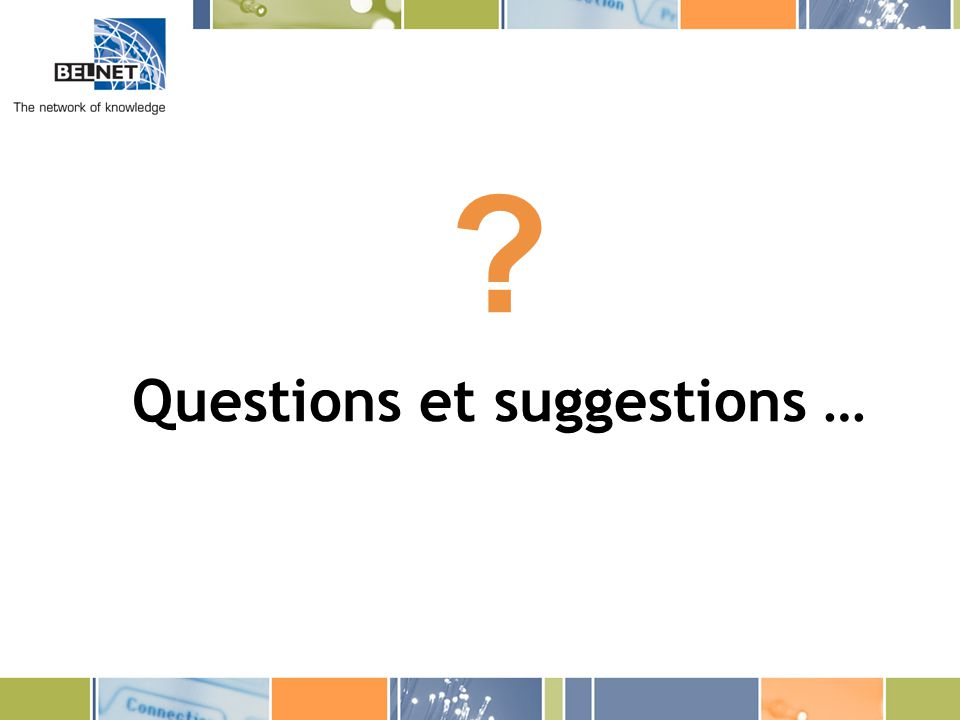 Questions et suggestions …