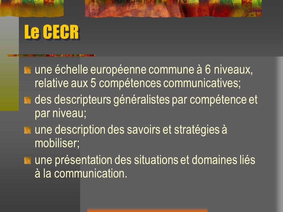 Le CECR une échelle européenne commune à 6 niveaux, relative aux 5 compétences communicatives;