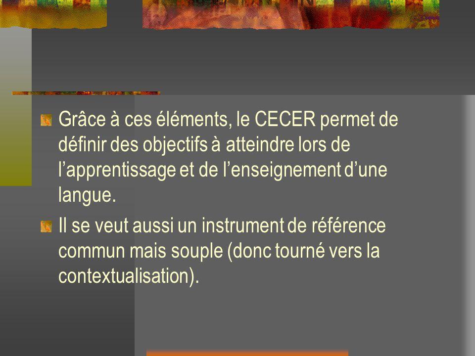 Grâce à ces éléments, le CECER permet de définir des objectifs à atteindre lors de l'apprentissage et de l'enseignement d'une langue.